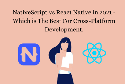 NativeScript vs React Native in 2021—Which is The Best For Cross-Platform Development.
