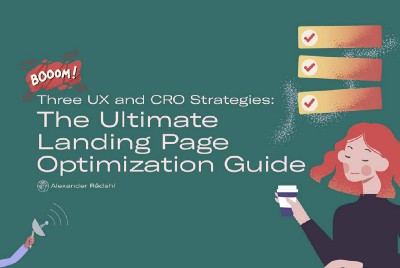 The Ultimate Landing Page Optimization Guide: 3 UX and Conversion Rate Optimization Strategies