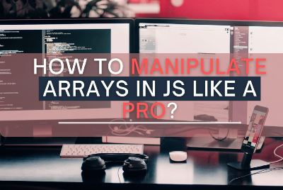 How to manipulate arrays in JS like a pro?