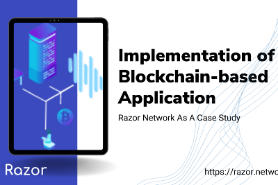 Implementation of Blockchain-based Application (Razor Network As A Case Study)