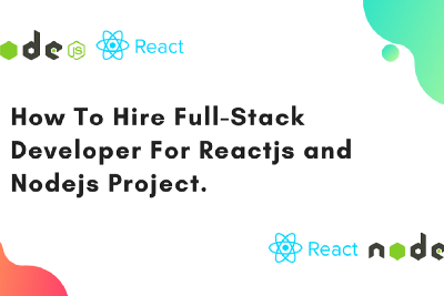 How To Hire Full Stack Developer For Reactjs and Nodejs Project.