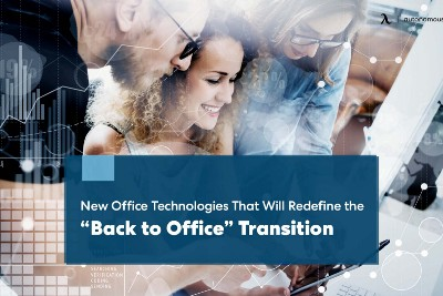 """New Office Technologies That Will Redefine the """"Back to the Office"""" Transition"""