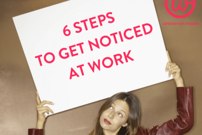 6 steps to get noticed at work