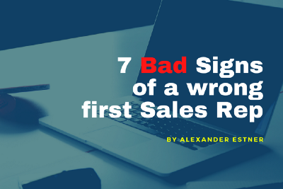 7 Bad Signs of a wrong first Sales Rep