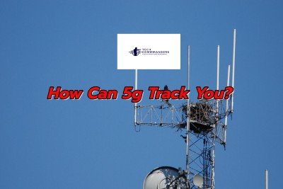 How Can 5g Phones Track You — Welcome to TechCommanders.com How Can 5g Track You