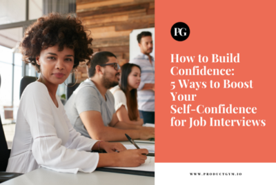 How to Build Confidence: 5 Ways to Boost Your Self-Confidence for Product Manager Job Interviews
