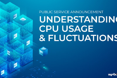 PSA: Understanding CPU Usage and Fluctuations in Accordance with Staking on WAX