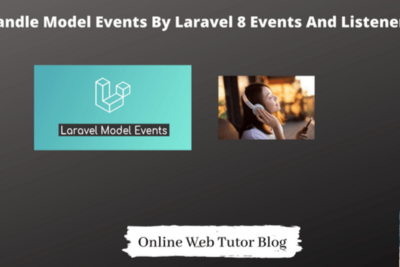 Handle Model Events By Laravel 8 Events And Listeners