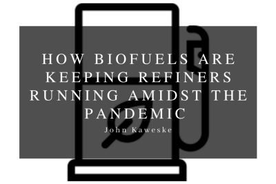 How Biofuels Are Keeping Refiners Running Amidst the Pandemic