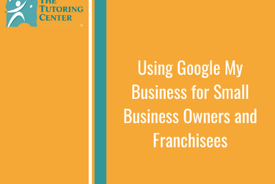 Using Google My Business for Small Business Owners and Franchisees
