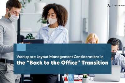 """Workspace Layout Management Considerations in the """"Back to the Office"""" Transition"""