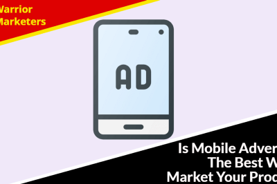 Is Mobile Advertising The Best Way To Market Your Products?