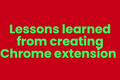 Lessons learned from creating a Chrome extension 📗
