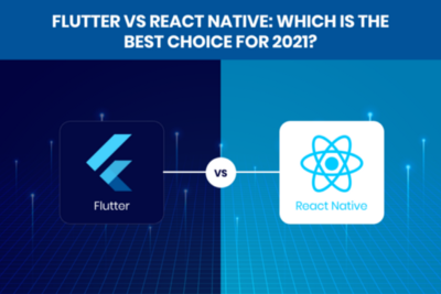 Flutter vs React Native: Which is the Best Choice for 2021?