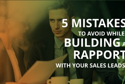 5 Mistakes To Avoid While Building A Rapport With Your Sales Leads