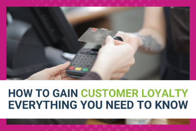 How To Gain Customer Loyalty: Everything You Need To Know