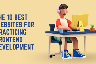 10 Best Websites for Practising and Perfecting Front-End Development