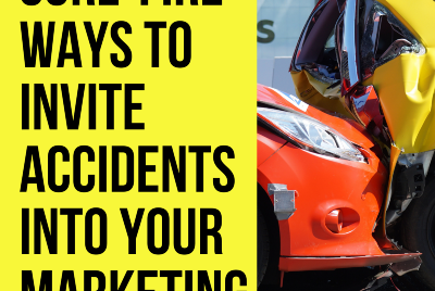 7 Ways to Invite Accidents Into Your Marketing