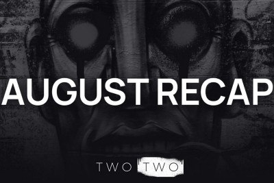 TWO TWO: August In Review