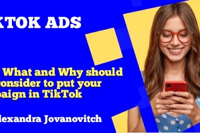 Who, What and Why should you consider to put your campaign in TikTok