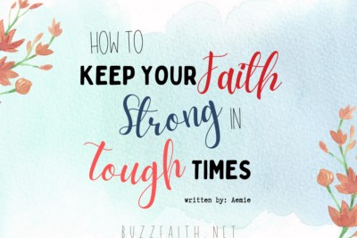 How to Keep Your Faith Strong in Tough Times