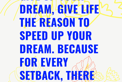 Rather than giving up on your dream, speed up your dream!