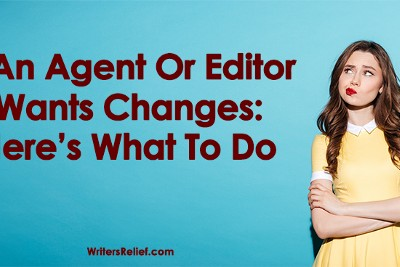If An Agent Or Editor Wants Changes: Here's What To Do