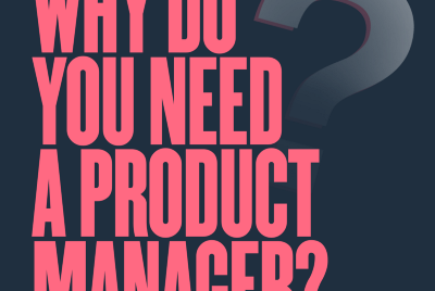 """Why do you need a """"Product Manager""""?"""