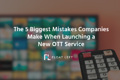 The 5 Biggest Mistakes Companies Make When Launching a New OTT Service