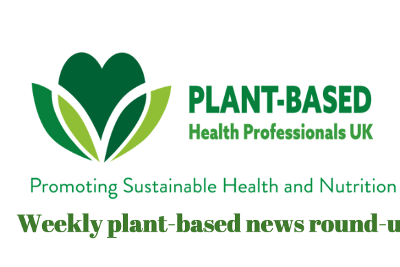 Review of the week's plant-based nutrition news 17th October 2021