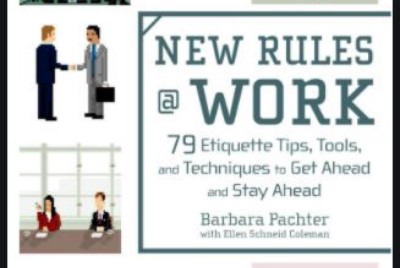 New rules @ work—79 Etiquette Tips, Tools, and Techniques to get ahead and stay ahead