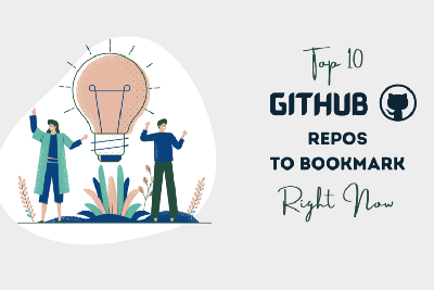 Top 10 GitHub Repos To Bookmark Right Now