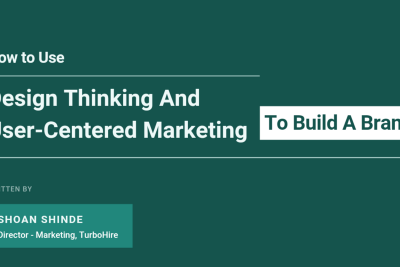 Using Design Thinking And User-Centered Marketing To Build The TurboHire Brand