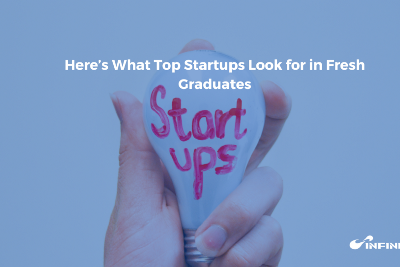 Here's What Top Startups Look for in Fresh Graduates