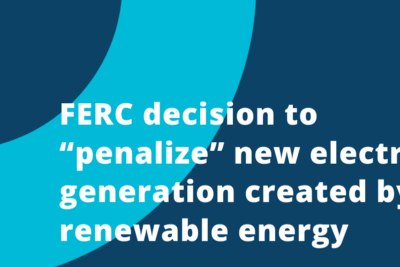 "FERC decision to ""penalize"" new electric generation created by renewable energy"