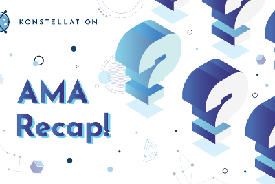 Konstellation Ask Me Anything Summary (AMA)—August 25th 2021