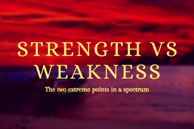 Strengths Vs Weaknesses — The two extreme points in a spectrum