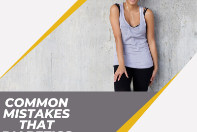Common Mistakes That Diabetics Make When Changing Their Diets