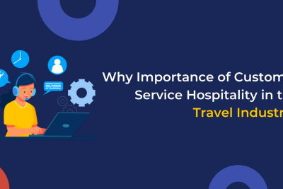 Why Importance of Customer Service Hospitality in the Travel Industry?