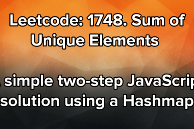 Leetcode: 1748. Sum of Unique Elements—A simple two-step JavaScript solution using a Hashmap