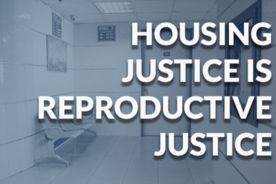 Housing Justice is Reproductive Justice