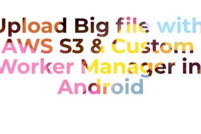 Upload Big file with AWS S3 in Background using Custom Work Manager In Android
