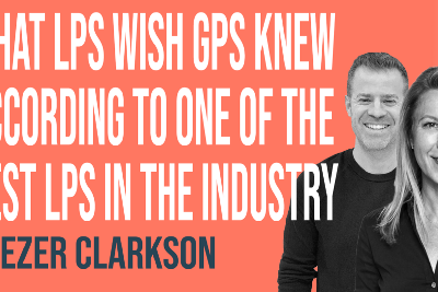 What LPs Wish GPs Knew According To One Of The Best LPs In The Industry, Beezer Clarkson of…