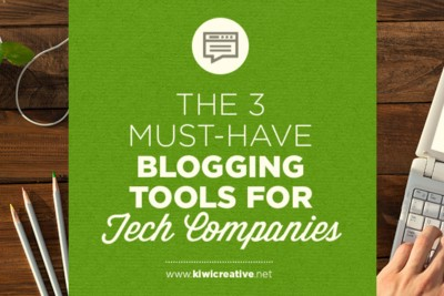 The 3 Must-Have Blogging Tools for Tech Companies