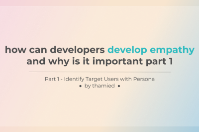 How can developers develop empathy and why is it important part 1