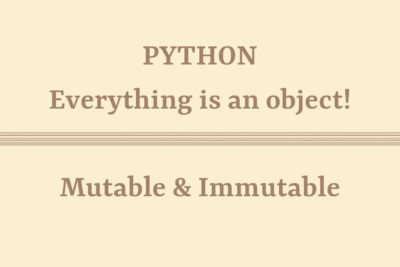 Python3: Mutable, Immutable… everything is an object!