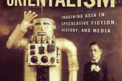 Book Review: Techno-Orientalism: Imagining Asia in Speculative Fiction, History, and Media