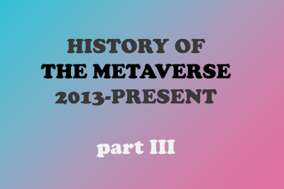 History of the Metaverse (2013-present)