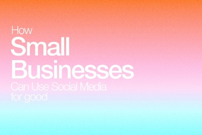 How Small Businesses Can Use Social Media for Good