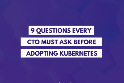9 Questions Every CTO Must Ask Before Adopting Kubernetes